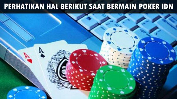 Perhatikan Hal Berikut Saat Main Poker IDN